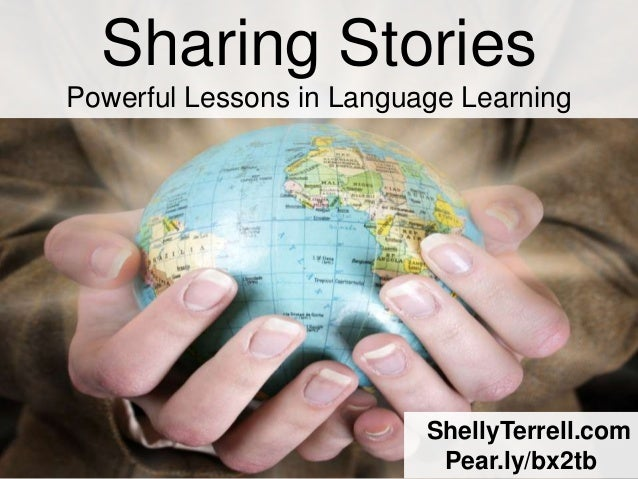 Sharing StoriesPowerful Lessons in Language Learning                          ShellyTerrell.com                           ...