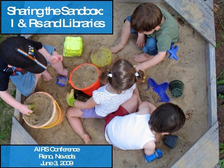 Sharing the Sandbox:  I & Rs and Libraries AIRS Conference Reno, Nevada June 3, 2009