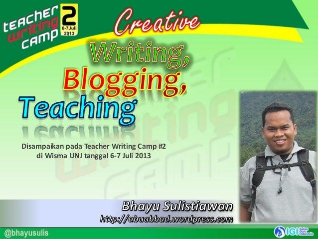 Disampaikan pada Teacher Writing Camp #2 di Wisma UNJ tanggal 6-7 Juli 2013