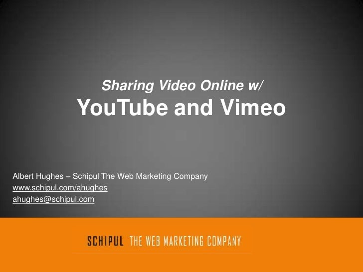 Sharing Video Online w/YouTube and Vimeo<br />Albert Hughes – Schipul The Web Marketing Company<br />www.schipul.com/ahugh...