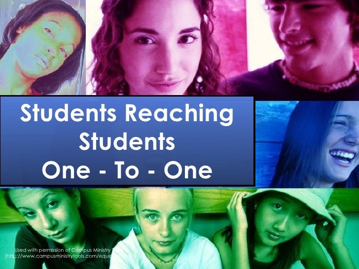 Students Reaching Students One - To - One Used with permission of Campus Ministry Tools  (http://www.campusministrytools.c...
