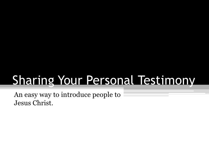 Sharing Your Personal Testimony<br />An easy way to introduce people to Jesus Christ.<br />
