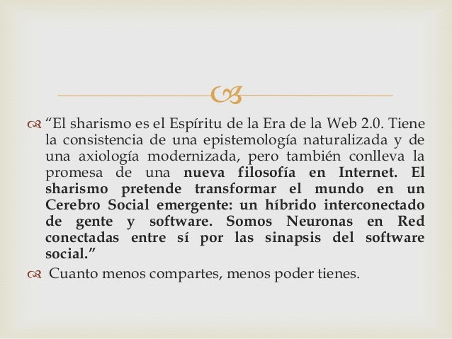 """ """"El sharismo es el Espíritu de la Era de la Web 2.0. Tienela consistencia de una epistemología naturalizada y deuna axi..."""