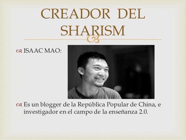  ISAAC MAO: Es un blogger de la República Popular de China, einvestigador en el campo de la enseñanza 2.0.CREADOR DELSH...