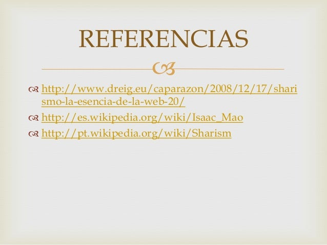  http://www.dreig.eu/caparazon/2008/12/17/sharismo-la-esencia-de-la-web-20/ http://es.wikipedia.org/wiki/Isaac_Mao htt...