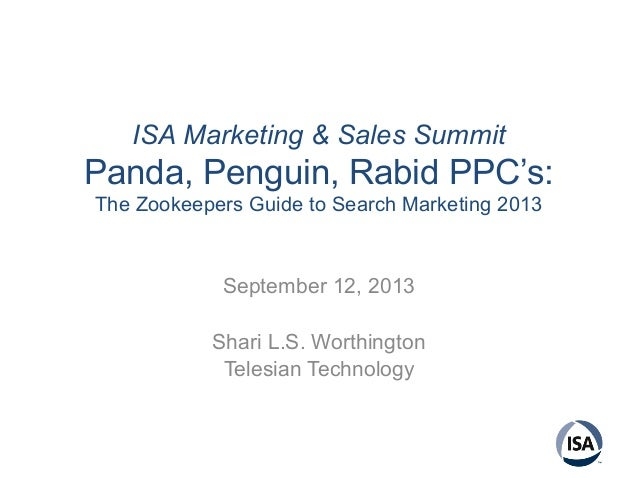 ISA Marketing & Sales Summit Panda, Penguin, Rabid PPC's: The Zookeepers Guide to Search Marketing 2013 September 12, 2013...