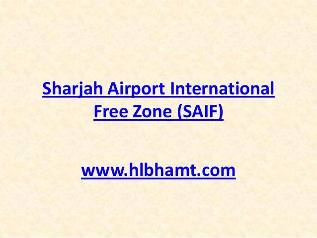 Sharjah Airport International Free Zone (SAIF) www.hlbhamt.com