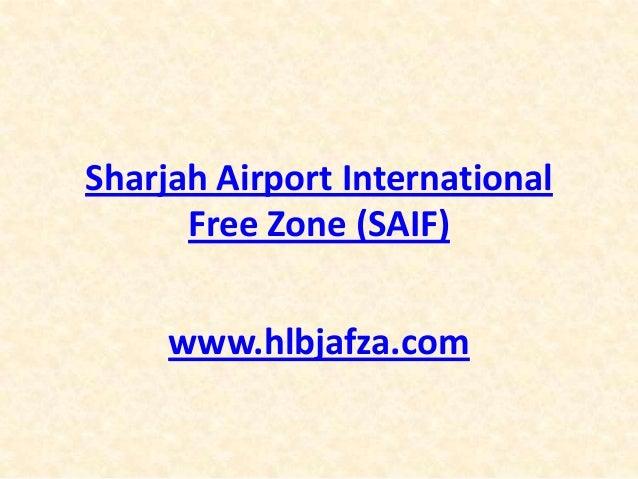 Sharjah Airport International Free Zone (SAIF) www.hlbjafza.com