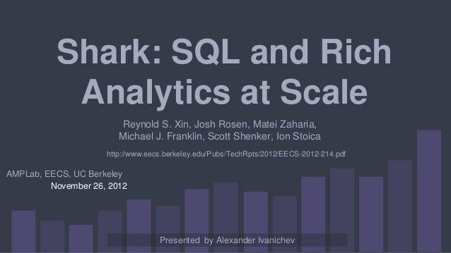 Shark: SQL and Rich Analytics at Scale November 26, 2012 http://www.eecs.berkeley.edu/Pubs/TechRpts/2012/EECS-2012-214.pdf...