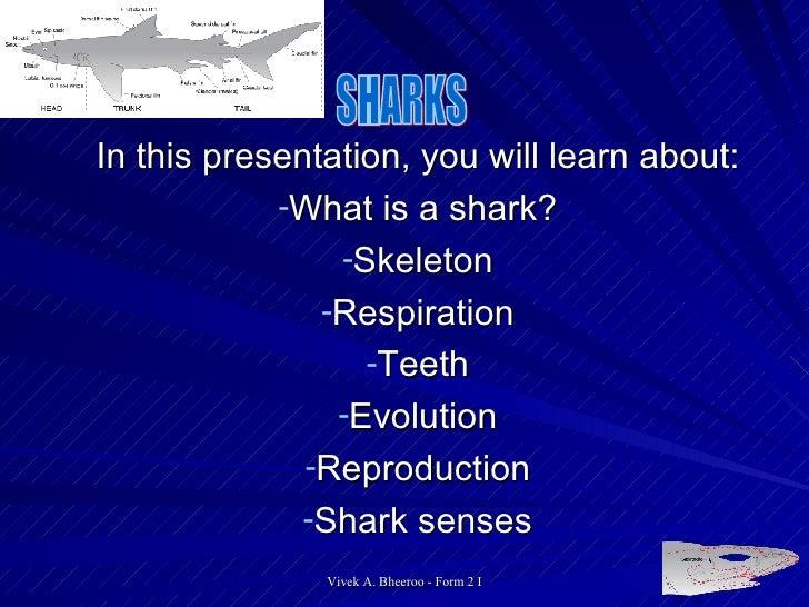 <ul><li>In this presentation, you will learn about: </li></ul><ul><li>What is a shark? </li></ul><ul><li>Skeleton </li></u...