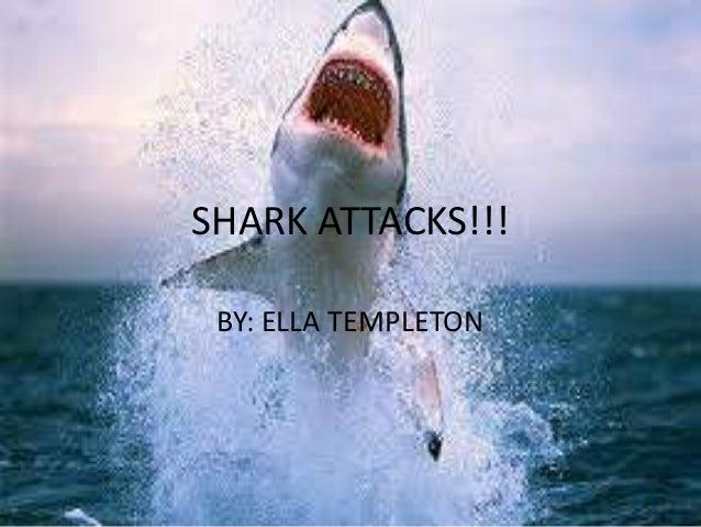 SHARK ATTACKS!!! BY: ELLA TEMPLETON