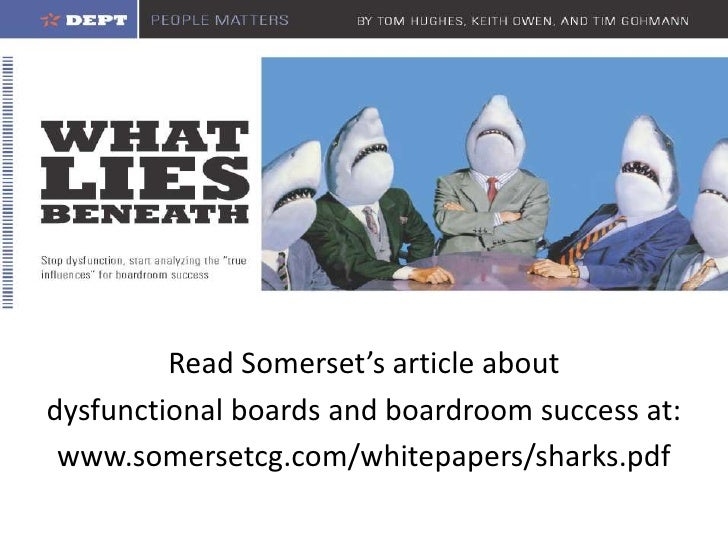 Read Somerset's article about<br />dysfunctional boards and boardroom success at:<br />www.somersetcg.com/whitepapers/shar...