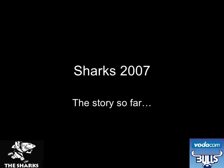 Sharks 2007 The story so far…