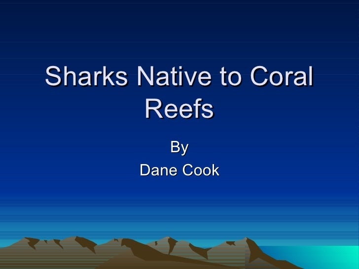 Sharks Native to Coral Reefs By Dane Cook