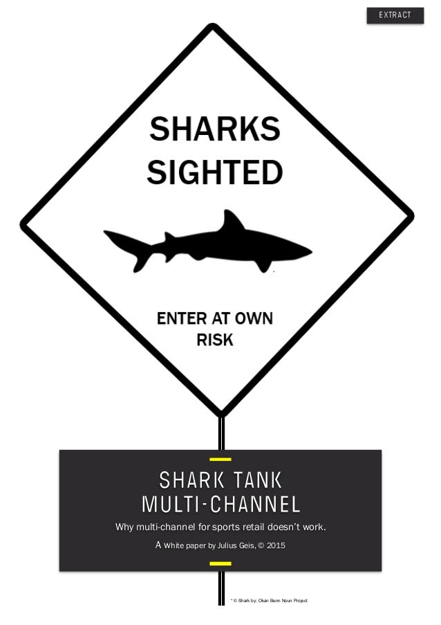 SHARK TANK  MULTI-CHANNEL Why multi-channel for sports retail doesn't work. A white paper by Julius Geis, © 2015 * © Shar...