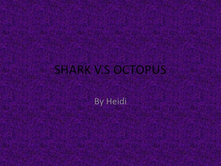 SHARK V.S OCTOPUS<br />By Heidi<br />