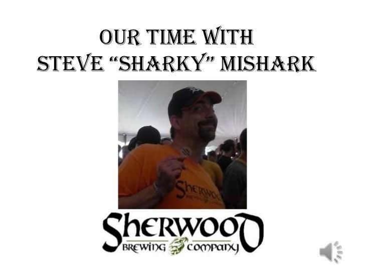 """Our time with Steve """"Sharky"""" Mishark<br />"""