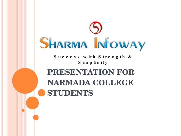 PRESENTATION FOR  NARMADA COLLEGE STUDENTS Success with Strength & Simplicity