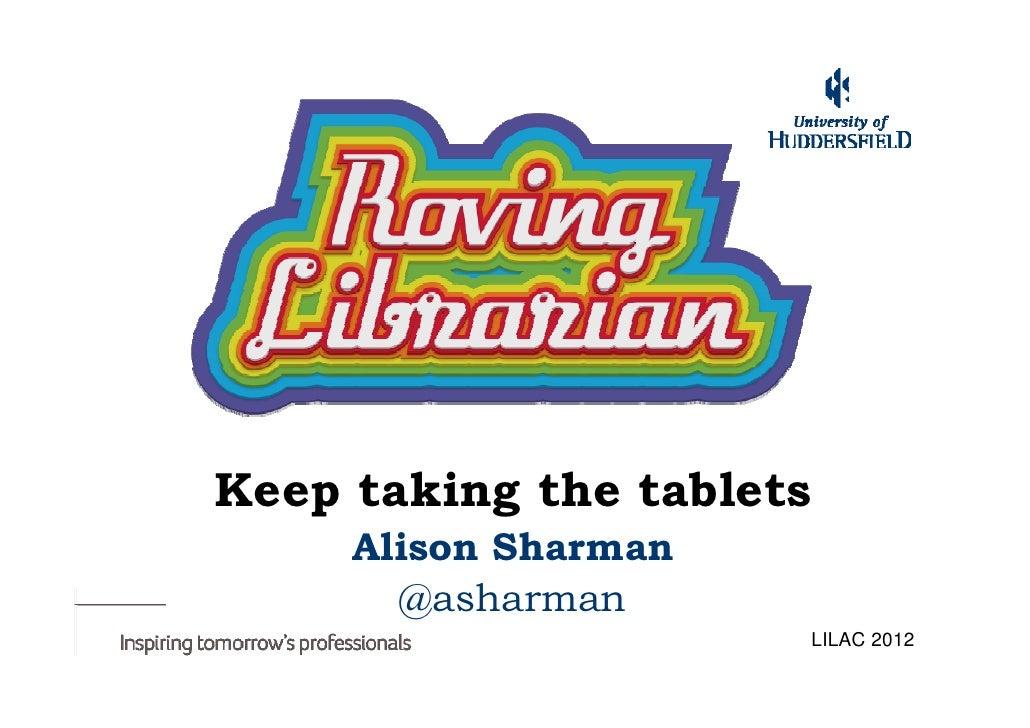 Keep taking the tablets     Alison Sharman       @asharman                      LILAC 2012
