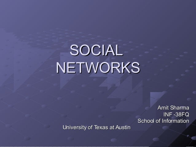 SOCIALSOCIAL NETWORKSNETWORKS Amit SharmaAmit Sharma INF -38FQINF -38FQ School of InformationSchool of Information Univers...