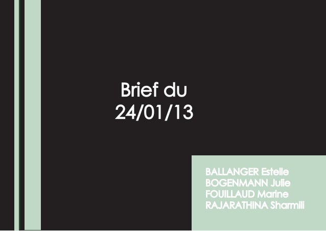 Brief du24/01/13            BALLANGER Estelle            BOGENMANN Julie            FOUILLAUD Marine            RAJARATHIN...