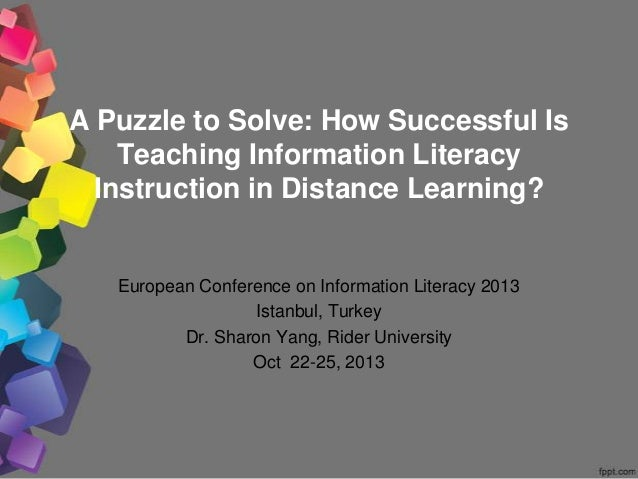 A Puzzle to Solve: How Successful Is Teaching Information Literacy Instruction in Distance Learning? European Conference o...