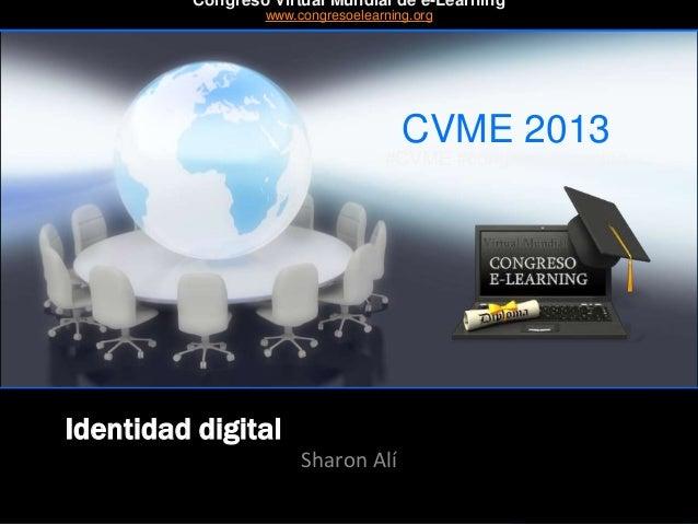 CVME 2013 #CVME #congresoelearning Identidad digital Sharon Alí Congreso Virtual Mundial de e-Learning www.congresoelearni...