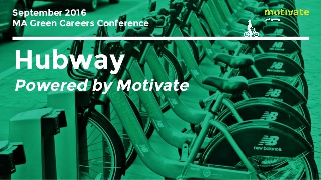 September 2016 MA Green Careers Conference 1 Hubway Powered by Motivate