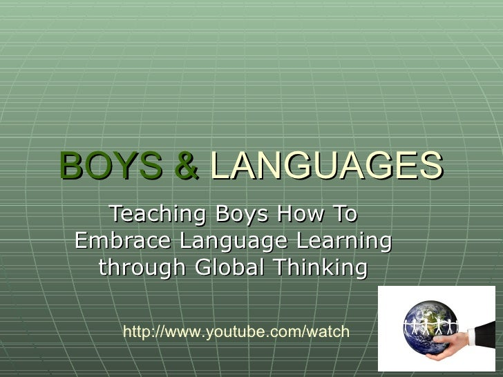 BOYS & LANGUAGES   Teaching Boys How To Embrace Language Learning  through Global Thinking     http://www.youtube.com/watc...