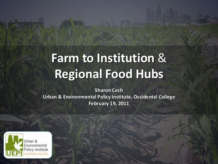 Farm to Institution &Regional Food Hubs <br />Sharon Cech <br />Urban & Environmental Policy Institute, Occidental College...
