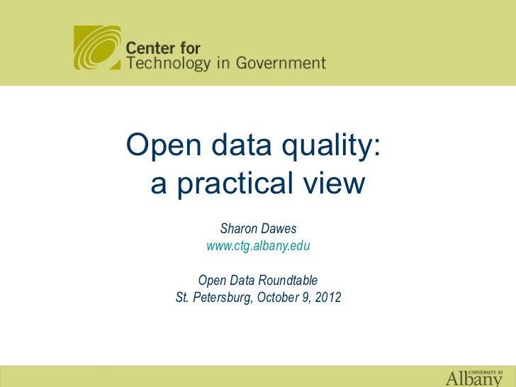 Open data quality: a practical view          Sharon Dawes        www.ctg.albany.edu        Open Data Roundtable   St. Pete...