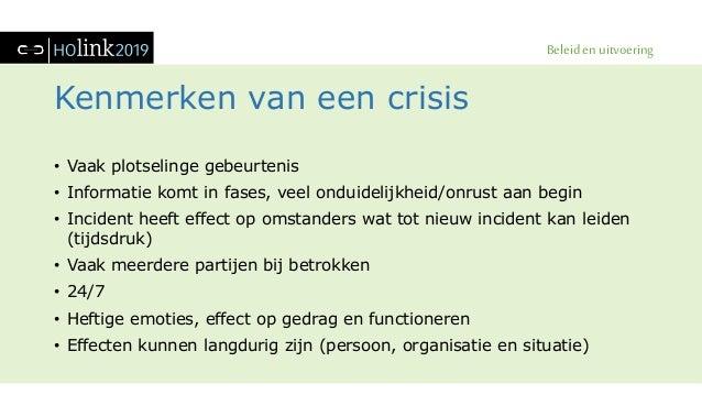 Beleid en uitvoering Kenmerken van een crisis • Vaak plotselinge gebeurtenis • Informatie komt in fases, veel onduidelijkh...