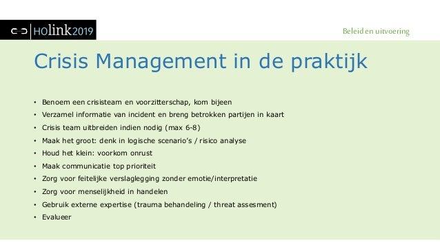 Beleid en uitvoering Crisis Management in de praktijk • Benoem een crisisteam en voorzitterschap, kom bijeen • Verzamel in...