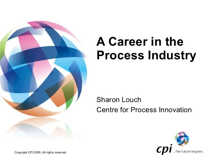A Career in the  Process Industry Sharon Louch Centre for Process Innovation