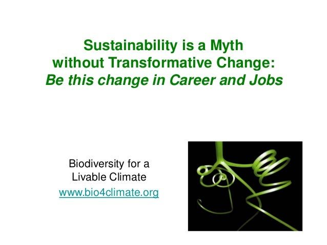 Sustainability is a Myth without Transformative Change: Be this change in Career and Jobs Biodiversity for a Livable Clima...