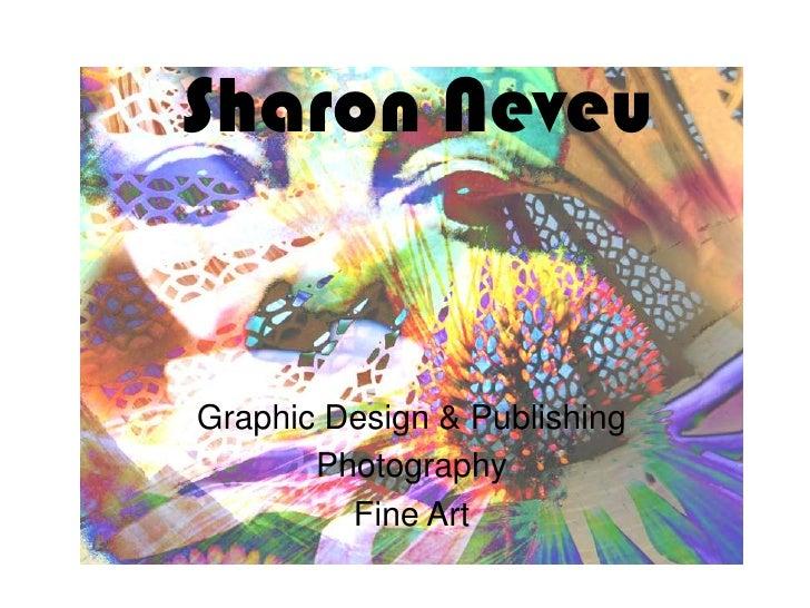 Sharon Neveu<br />Graphic Design & Publishing <br />Photography<br />Fine Art<br />