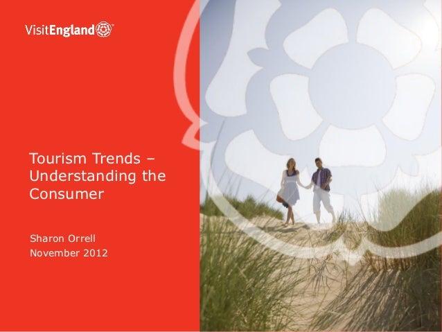 Tourism Trends –Understanding theConsumerSharon OrrellNovember 2012