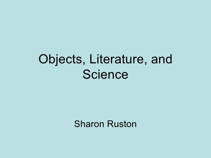Objects, Literature, and Science Sharon Ruston