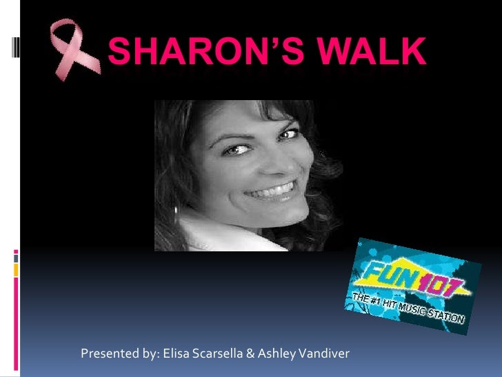 Sharon's Walk<br />Presented by: Elisa Scarsella & Ashley Vandiver<br />