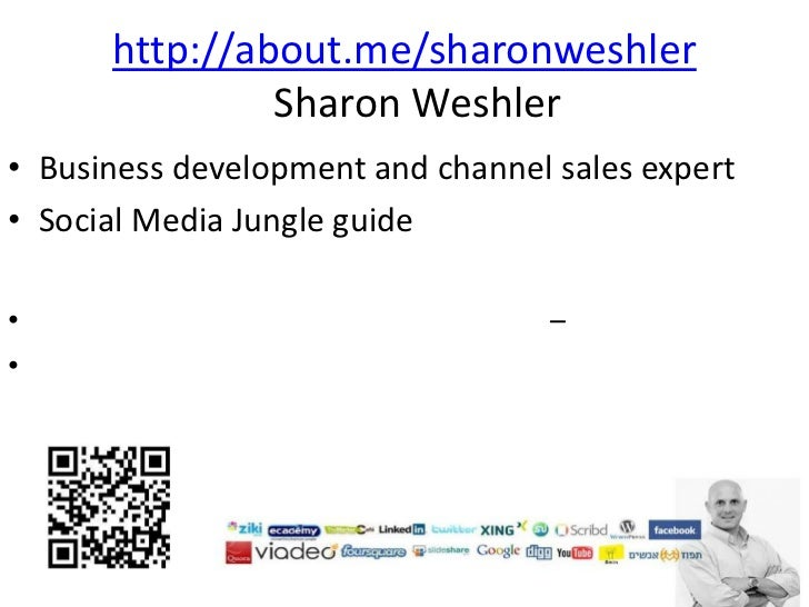 http://about.me/sharonweshler               Sharon Weshler• Business development and channel sales expert• Social Media Ju...