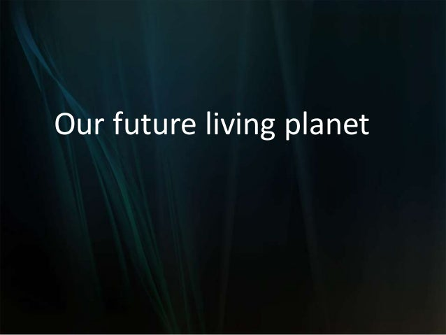 Our future living planet