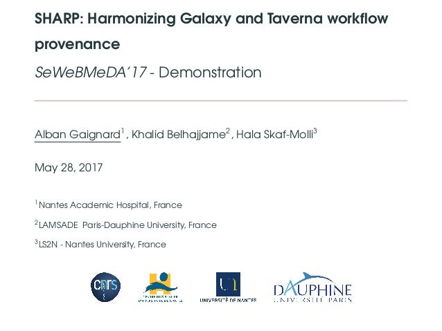 SHARP: Harmonizing Galaxy and Taverna workflow provenance SeWeBMeDA'17 - Demonstration Alban Gaignard1 , Khalid Belhajjame2...