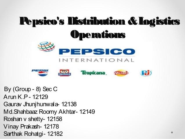 Pepsico's Distribution &LogisticsPepsico's Distribution &Logistics OperationsOperations By (Group - 8) Sec C Arun K.P- 121...
