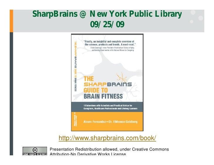SharpBrains @ New York Public Library               09/25/09             http://www.sharpbrains.com/book/     Presentation...