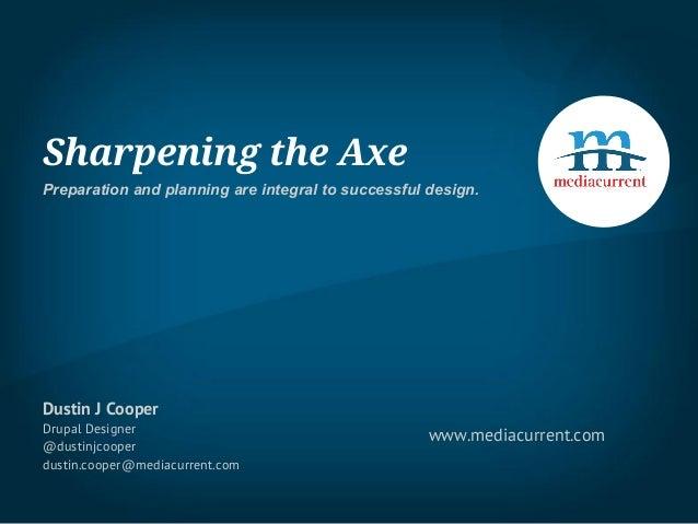 Sharpening the AxePreparation and planning are integral to successful design.Dustin J CooperDrupal Designer@dustinjcooperd...