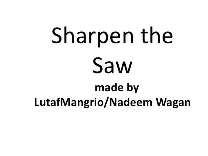 Sharpen the saw, made by lutaf mangrio & nadeem wagan