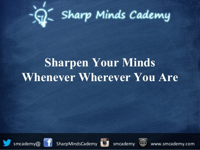 Sharpen Your MindsWhenever Wherever You Are@smcademy SharpMindsCademy smcademy www.smcademy.com