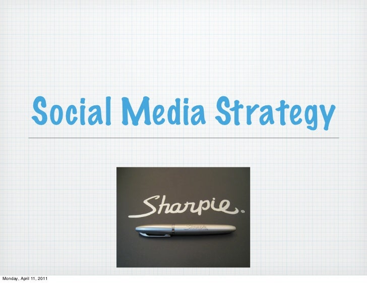 Social Media StrategyMonday, April 11, 2011