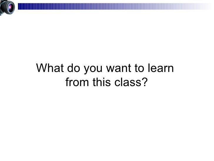 What do you want to learn  from this class?