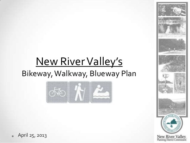 April 25, 2013New RiverValley'sBikeway,Walkway, Blueway Plan